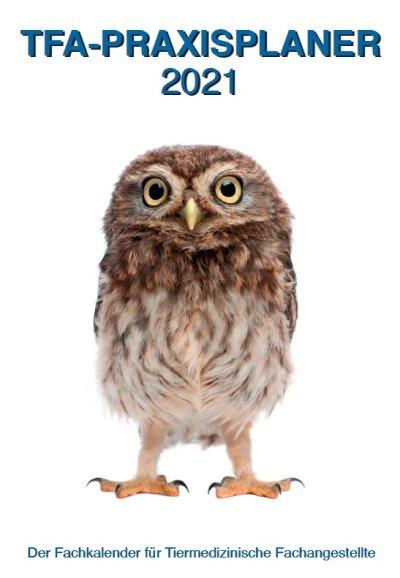 TFA-Praxisplaner 2021 � Der Fachkalender für Tiermedizinische Fachangestellte